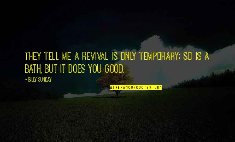 Good Sunday Quotes By Billy Sunday: They tell me a revival is only temporary;