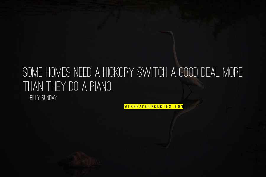 Good Sunday Quotes By Billy Sunday: Some homes need a hickory switch a good