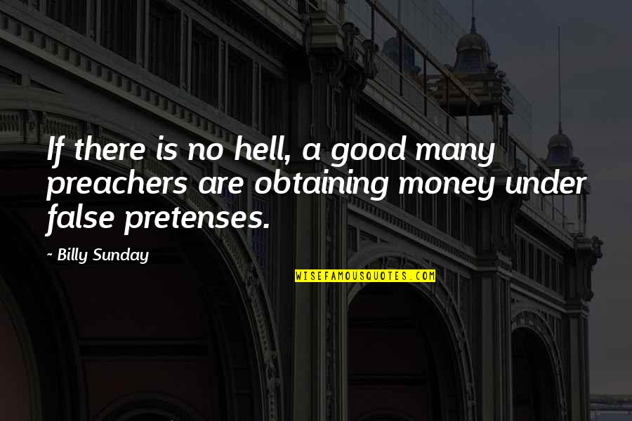 Good Sunday Quotes By Billy Sunday: If there is no hell, a good many