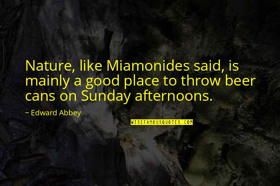 Good Sunday Quotes By Edward Abbey: Nature, like Miamonides said, is mainly a good