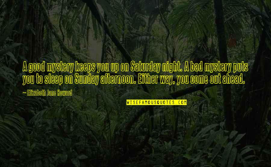 Good Sunday Quotes By Elizabeth Jane Howard: A good mystery keeps you up on Saturday