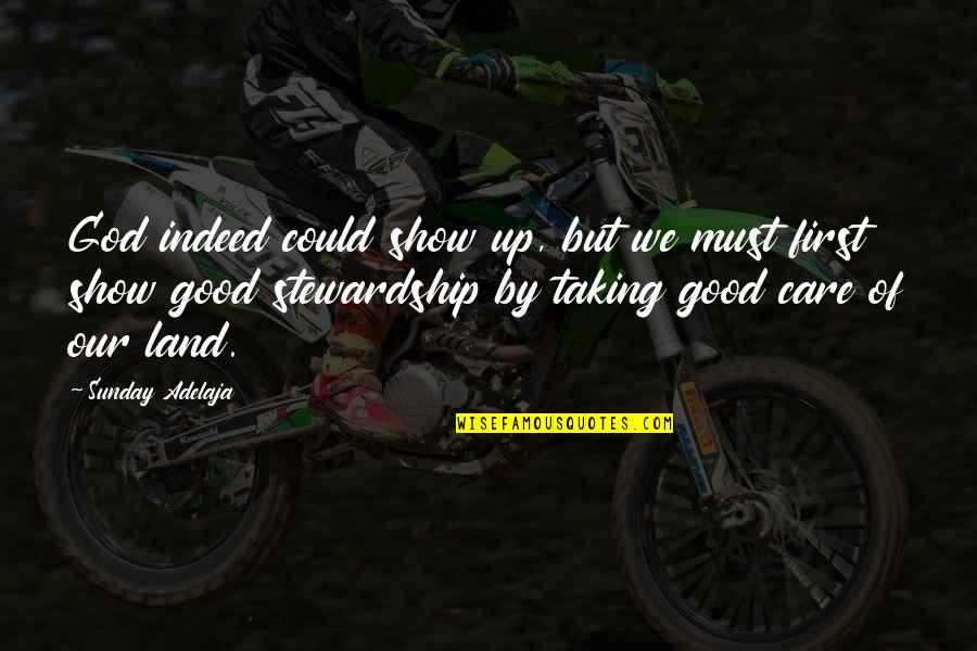Good Sunday Quotes By Sunday Adelaja: God indeed could show up, but we must