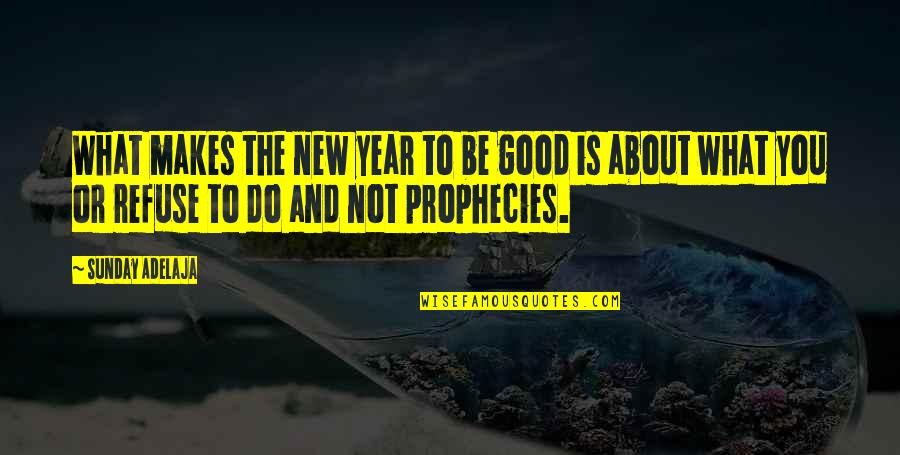 Good Sunday Quotes By Sunday Adelaja: What makes the new year to be good