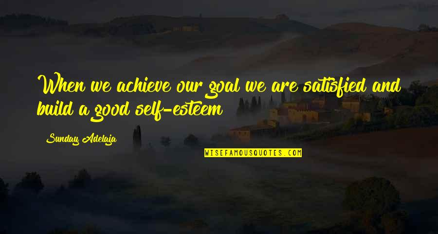 Good Sunday Quotes By Sunday Adelaja: When we achieve our goal we are satisfied