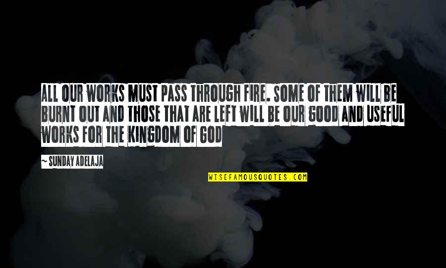 Good Sunday Quotes By Sunday Adelaja: All our works must pass through fire. Some