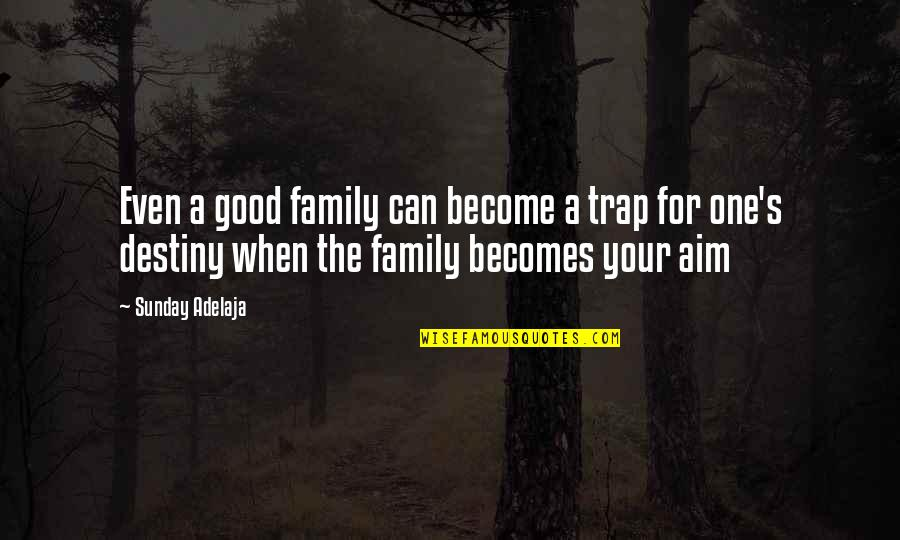 Good Sunday Quotes By Sunday Adelaja: Even a good family can become a trap