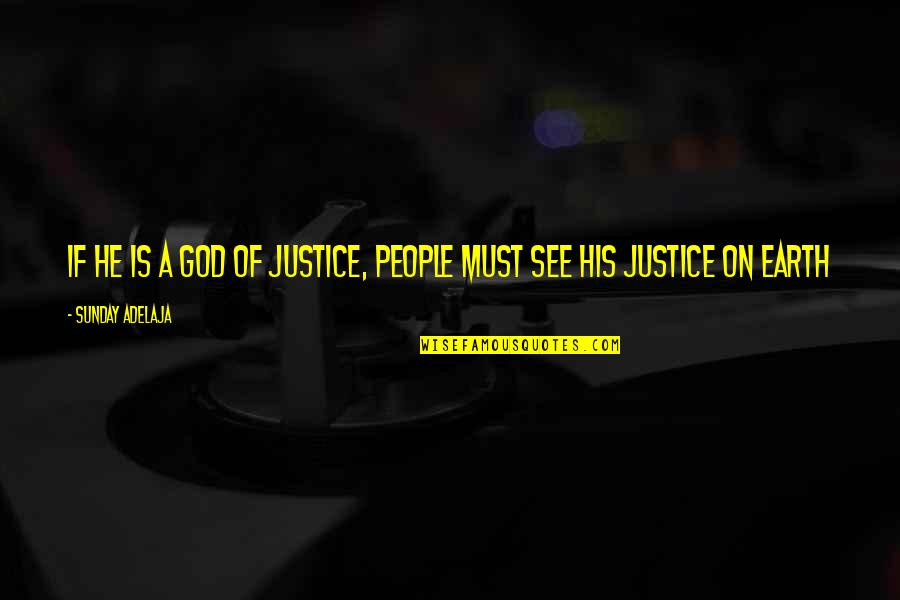 Good Sunday Quotes By Sunday Adelaja: If he is a God of justice, people