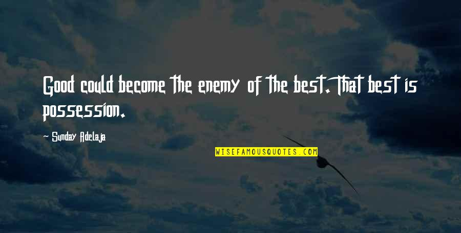 Good Sunday Quotes By Sunday Adelaja: Good could become the enemy of the best.