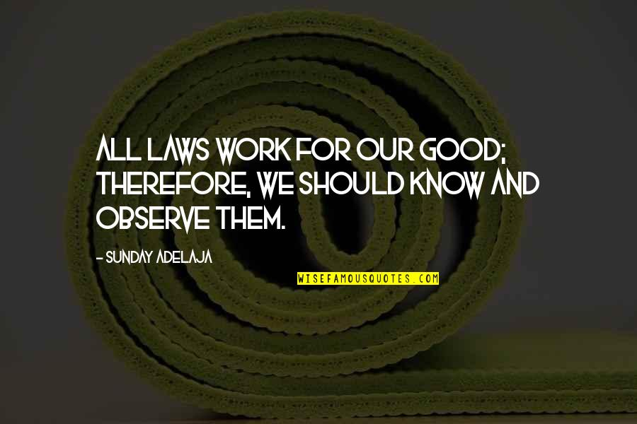 Good Sunday Quotes By Sunday Adelaja: All laws work for our good; therefore, we