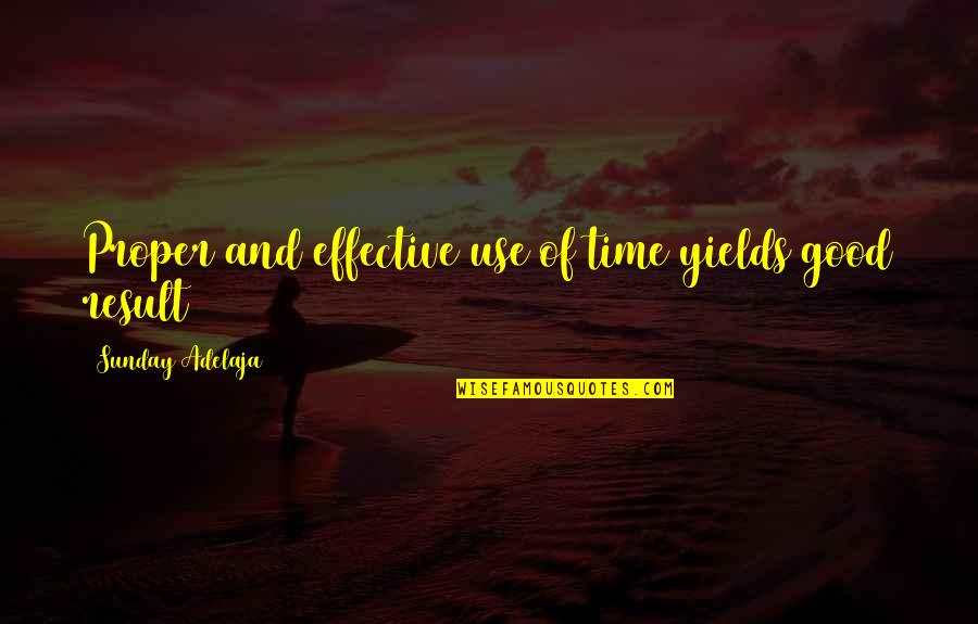 Good Sunday Quotes By Sunday Adelaja: Proper and effective use of time yields good