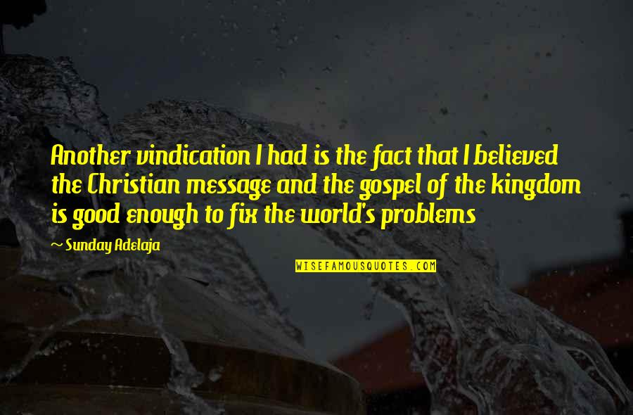 Good Sunday Quotes By Sunday Adelaja: Another vindication I had is the fact that