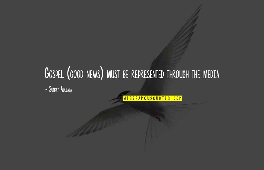 Good Sunday Quotes By Sunday Adelaja: Gospel (good news) must be represented through the