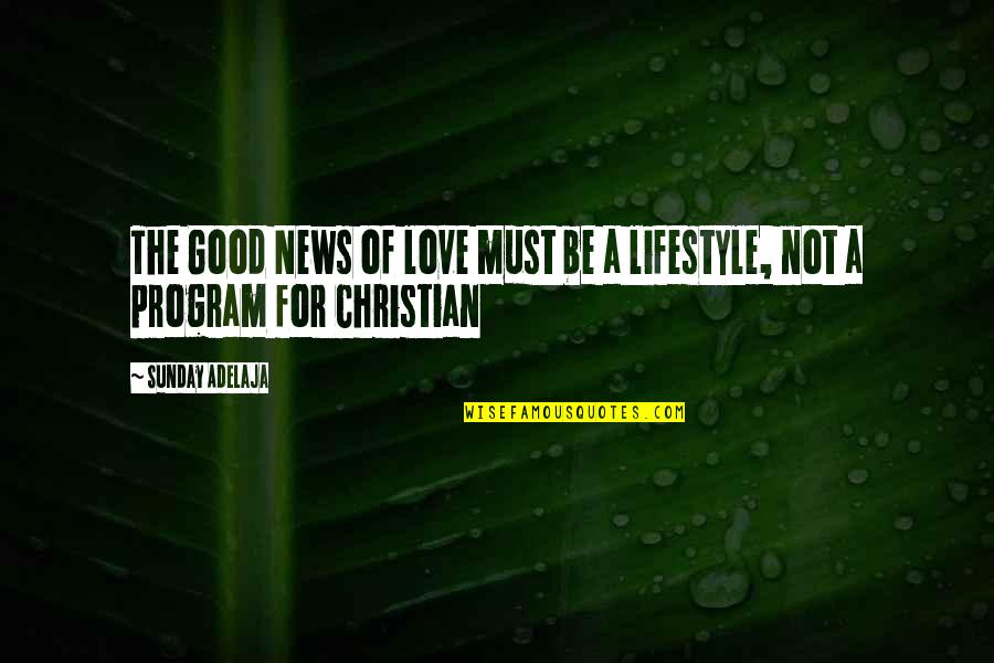 Good Sunday Quotes By Sunday Adelaja: The Good News of love must be a