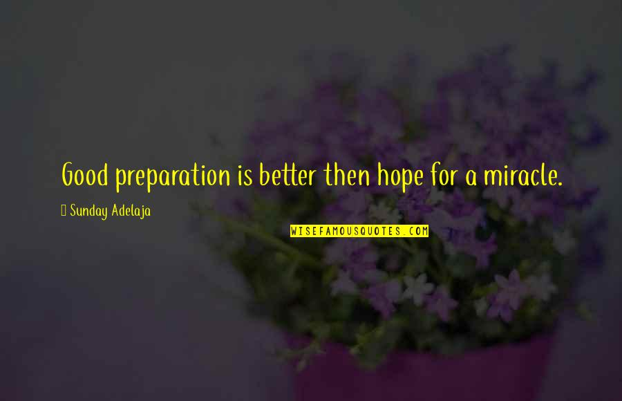 Good Sunday Quotes By Sunday Adelaja: Good preparation is better then hope for a