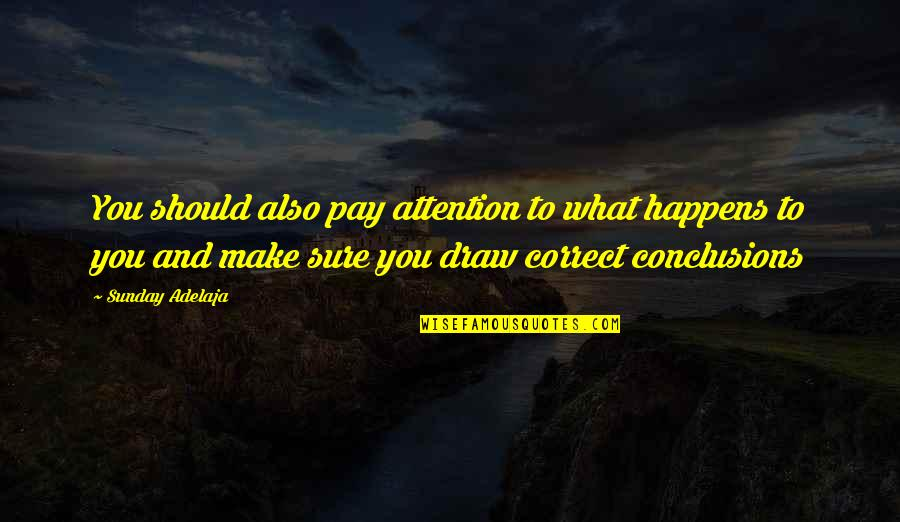Good Sunday Quotes By Sunday Adelaja: You should also pay attention to what happens