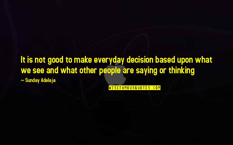Good Sunday Quotes By Sunday Adelaja: It is not good to make everyday decision
