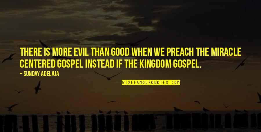 Good Sunday Quotes By Sunday Adelaja: There is more evil than good when we