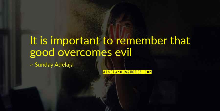 Good Sunday Quotes By Sunday Adelaja: It is important to remember that good overcomes