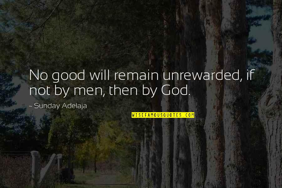 Good Sunday Quotes By Sunday Adelaja: No good will remain unrewarded, if not by