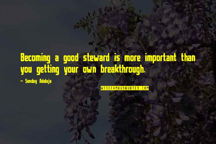 Good Sunday Quotes By Sunday Adelaja: Becoming a good steward is more important than