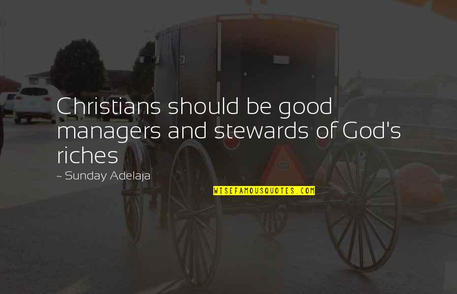 Good Sunday Quotes By Sunday Adelaja: Christians should be good managers and stewards of