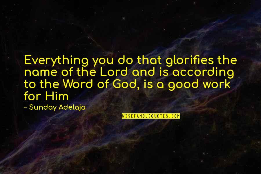 Good Sunday Quotes By Sunday Adelaja: Everything you do that glorifies the name of