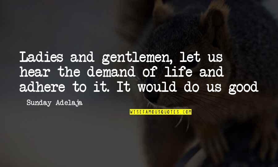 Good Sunday Quotes By Sunday Adelaja: Ladies and gentlemen, let us hear the demand