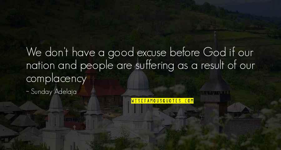 Good Sunday Quotes By Sunday Adelaja: We don't have a good excuse before God