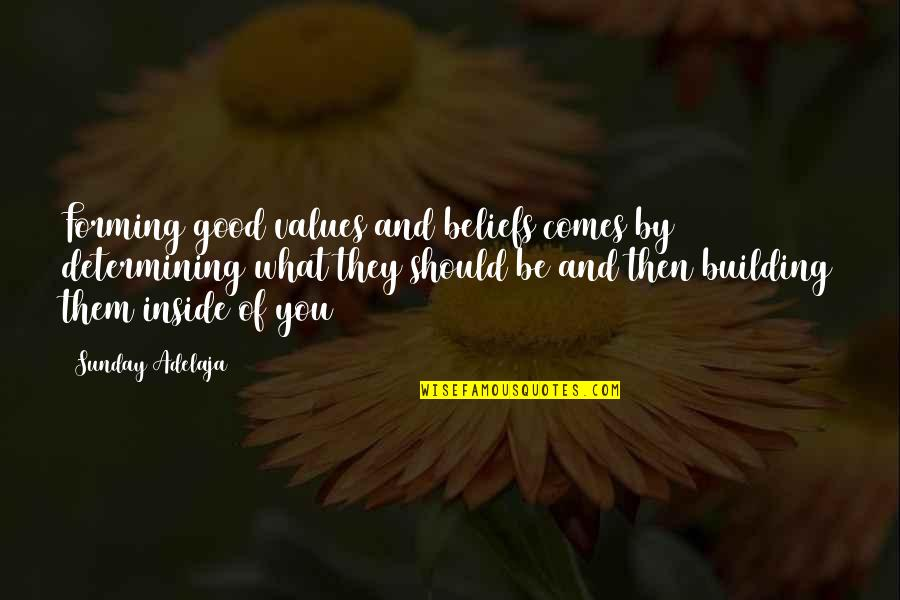 Good Sunday Quotes By Sunday Adelaja: Forming good values and beliefs comes by determining