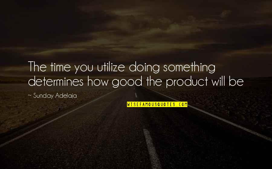 Good Sunday Quotes By Sunday Adelaja: The time you utilize doing something determines how