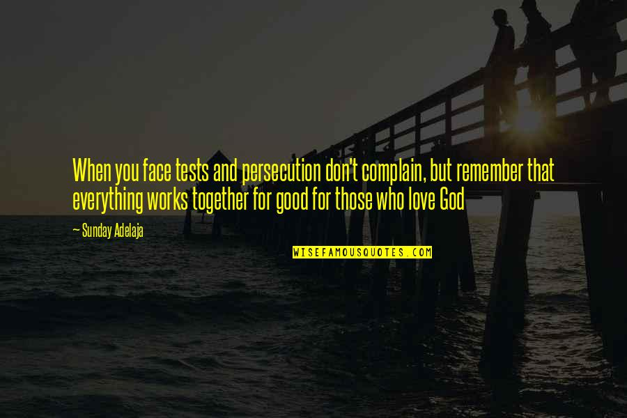Good Sunday Quotes By Sunday Adelaja: When you face tests and persecution don't complain,