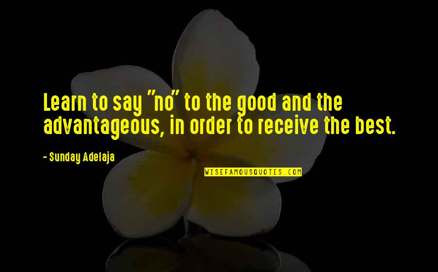 """Good Sunday Quotes By Sunday Adelaja: Learn to say """"no"""" to the good and"""