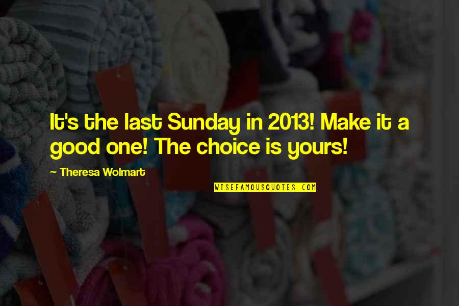 Good Sunday Quotes By Theresa Wolmart: It's the last Sunday in 2013! Make it