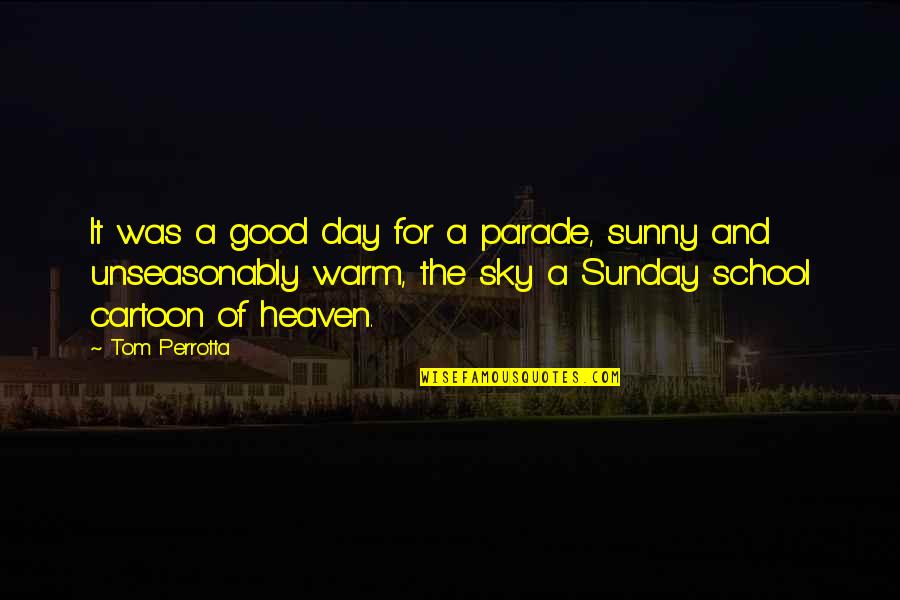 Good Sunday Quotes By Tom Perrotta: It was a good day for a parade,