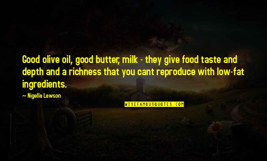 Good Taste In Food Quotes By Nigella Lawson: Good olive oil, good butter, milk - they