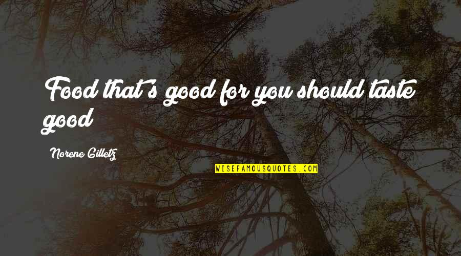 Good Taste In Food Quotes By Norene Gilletz: Food that's good for you should taste good!