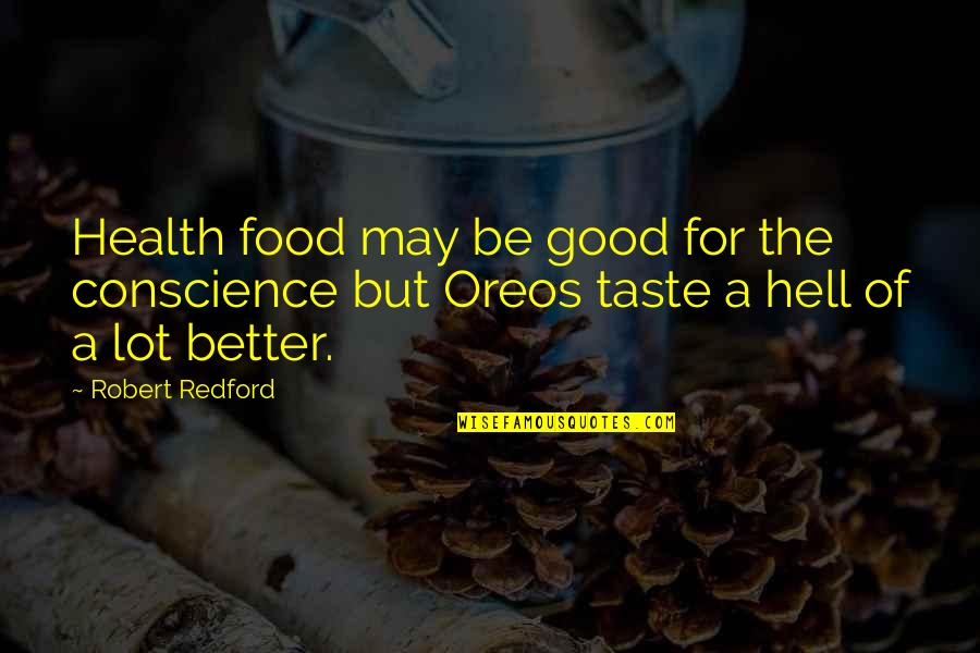 Good Taste In Food Quotes By Robert Redford: Health food may be good for the conscience
