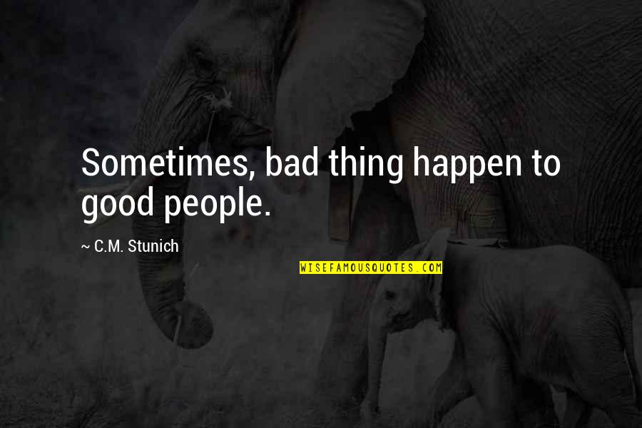 Good Thing Happen Quotes By C.M. Stunich: Sometimes, bad thing happen to good people.