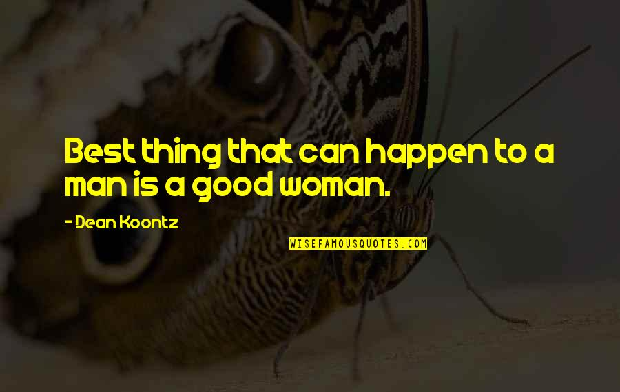 Good Thing Happen Quotes By Dean Koontz: Best thing that can happen to a man
