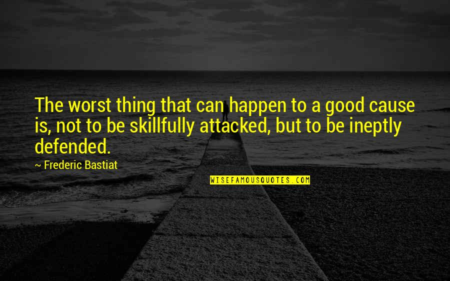 Good Thing Happen Quotes By Frederic Bastiat: The worst thing that can happen to a