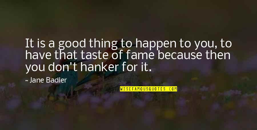 Good Thing Happen Quotes By Jane Badler: It is a good thing to happen to