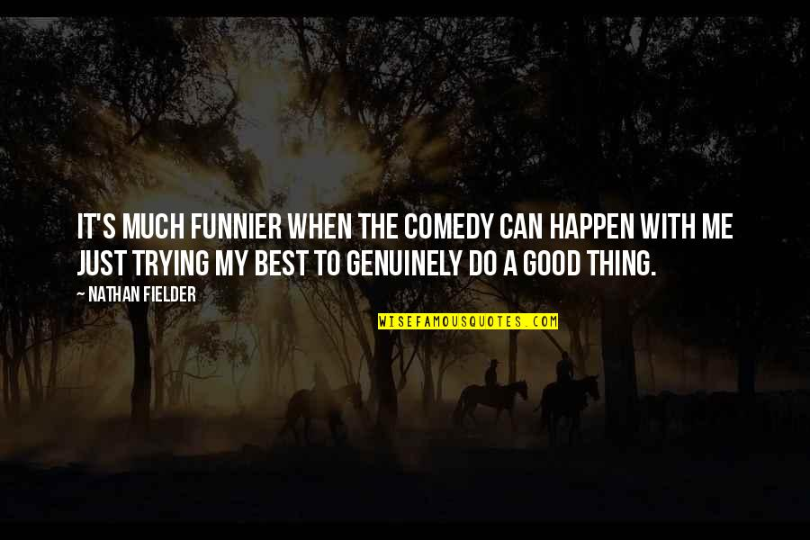Good Thing Happen Quotes By Nathan Fielder: It's much funnier when the comedy can happen