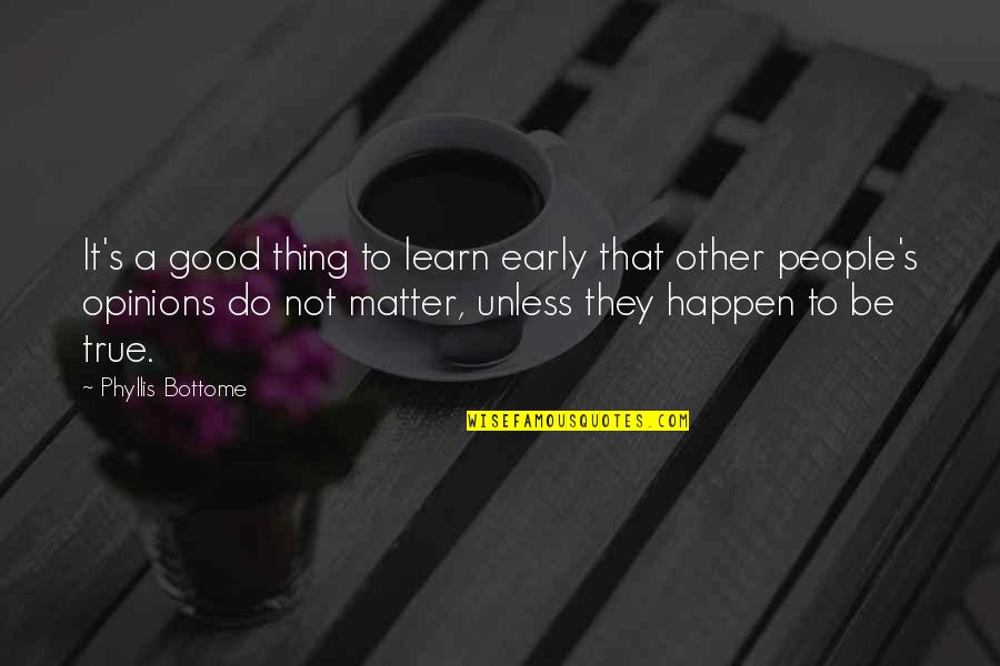 Good Thing Happen Quotes By Phyllis Bottome: It's a good thing to learn early that