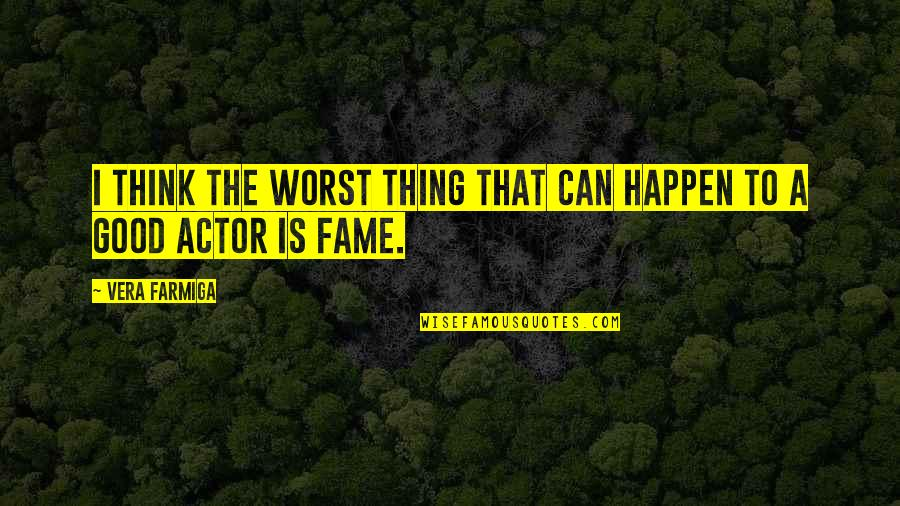 Good Thing Happen Quotes By Vera Farmiga: I think the worst thing that can happen