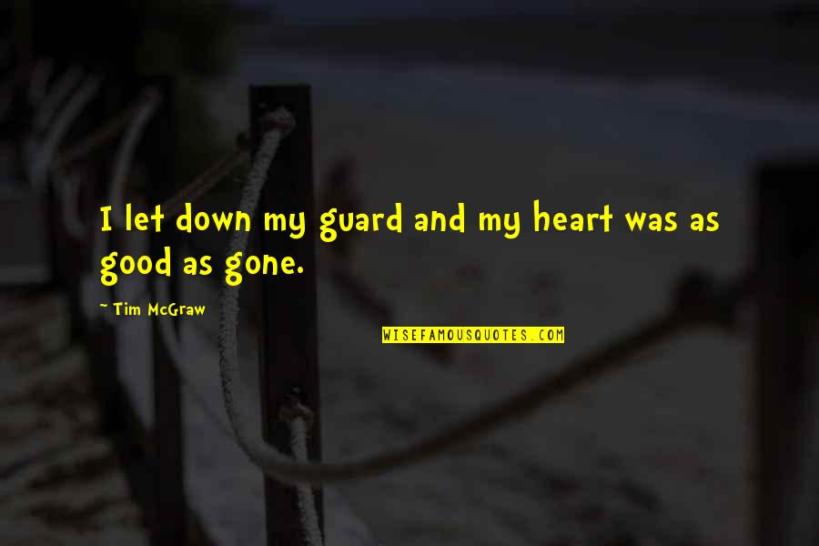 Good Tim Mcgraw Quotes By Tim McGraw: I let down my guard and my heart