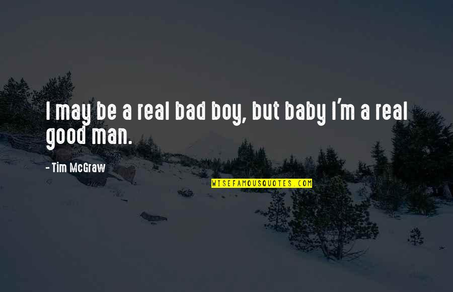 Good Tim Mcgraw Quotes By Tim McGraw: I may be a real bad boy, but