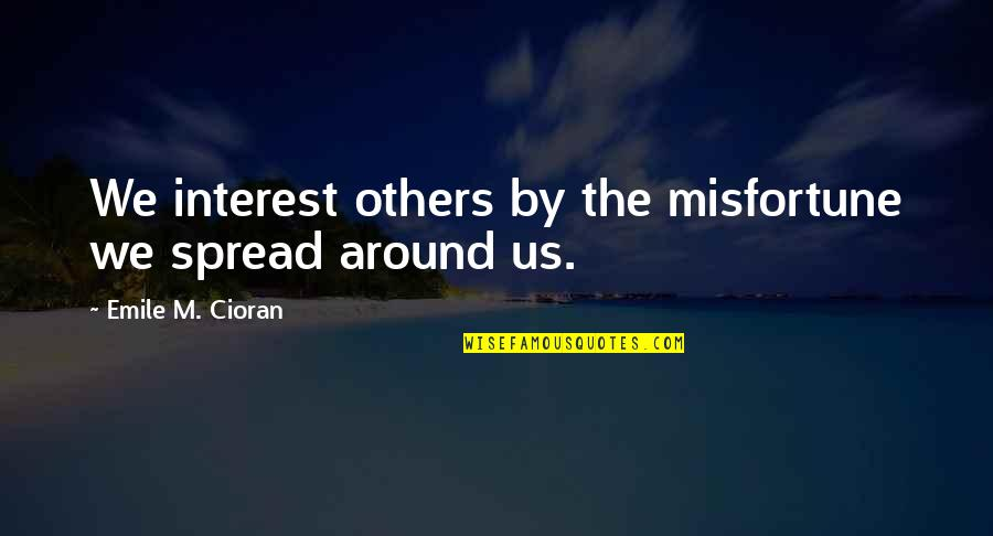 Good True Blood Quotes By Emile M. Cioran: We interest others by the misfortune we spread