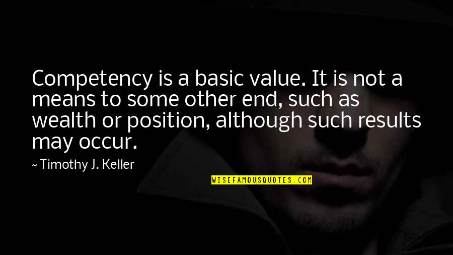 Good True Blood Quotes By Timothy J. Keller: Competency is a basic value. It is not