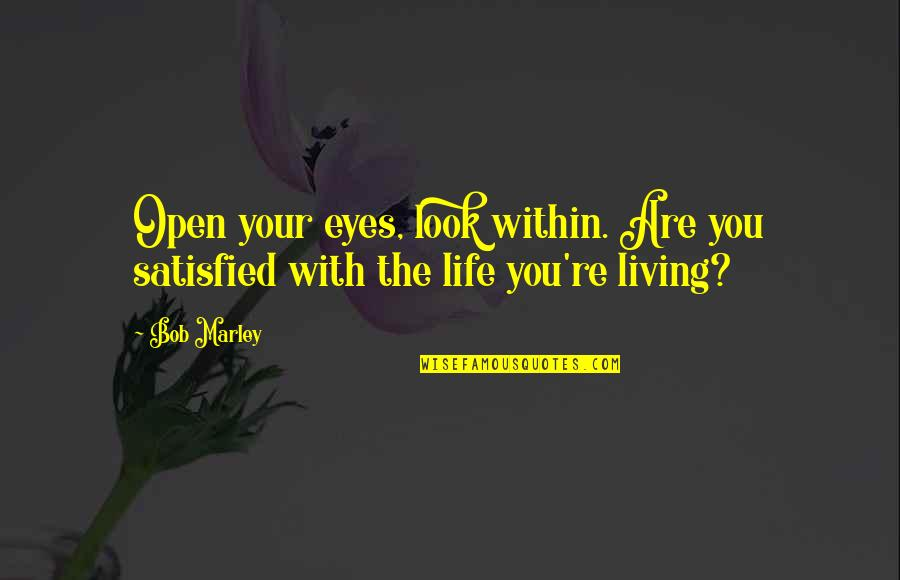 Good Tumblr Themes For Quotes By Bob Marley: Open your eyes, look within. Are you satisfied