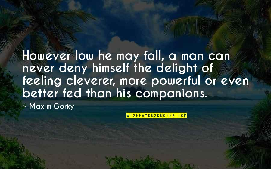 Good Tumblr Themes For Quotes By Maxim Gorky: However low he may fall, a man can